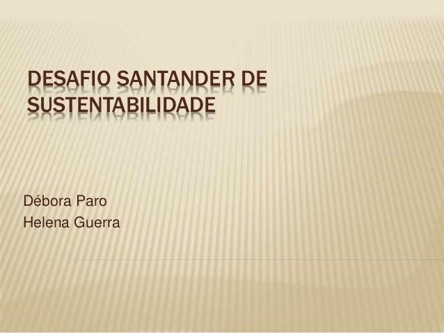 DESAFIO SANTANDER DE SUSTENTABILIDADE Débora Paro Helena Guerra