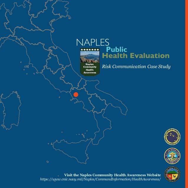 Risk Communication Case Study  Visit the Naples Community Health Awareness Website https://www.cnic.navy.mil/Naples/Comman...