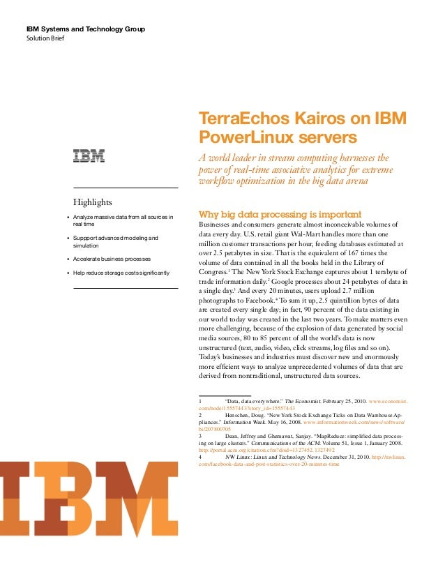 Solution Brief IBM Systems and Technology Group TerraEchos Kairos on IBM PowerLinux servers A world leader in stream compu...