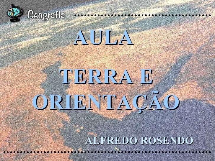 AULA  TERRA E ORIENTAÇÃO ALFREDO ROSENDO