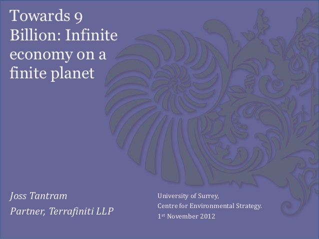 Towards 9Billion: Infiniteeconomy on afinite planetJoss Tantram               University of Surrey,                       ...
