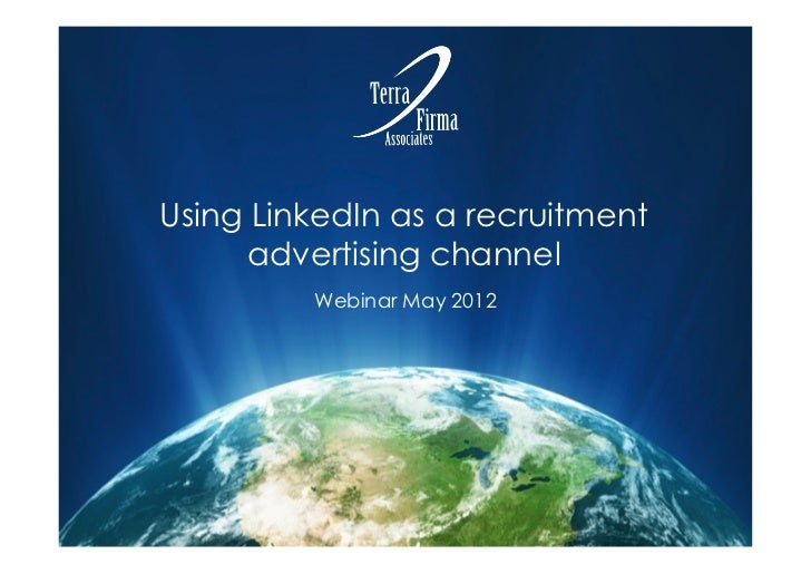 Using LinkedIn as a recruitment      advertising channel         Webinar May 2012