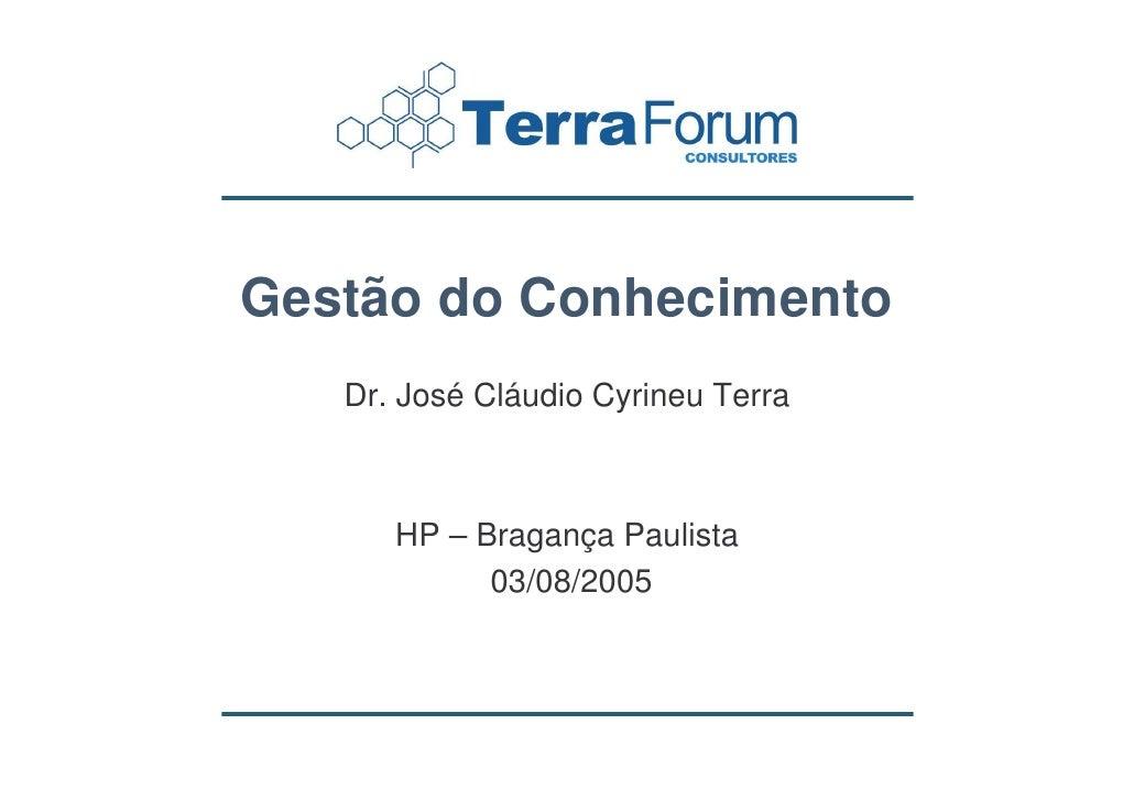 Gestão do Conhecimento    Dr. José Cláudio Cyrineu Terra          HP – Bragança Paulista             03/08/2005
