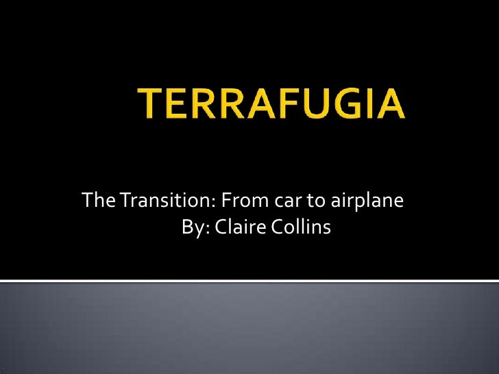 TERRAFUGIA<br />The Transition: From car to airplane<br />By: Claire Collins<br />