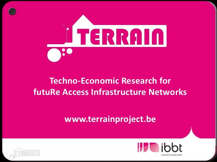 Techno-Economic Research for futuReAccess Infrastructure Networkswww.terrainproject.be<br />