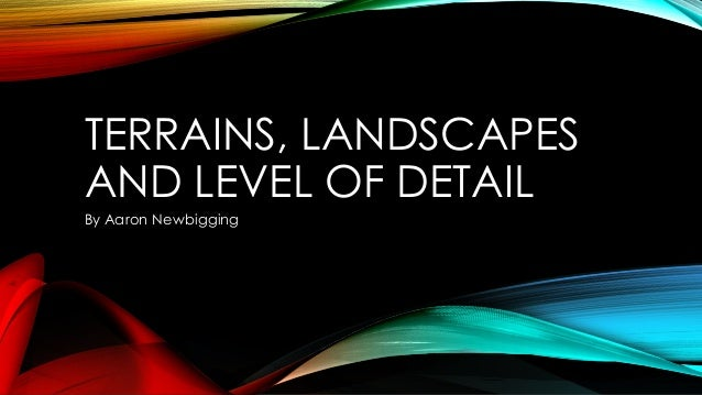 Terrains, landscapes and level of detail