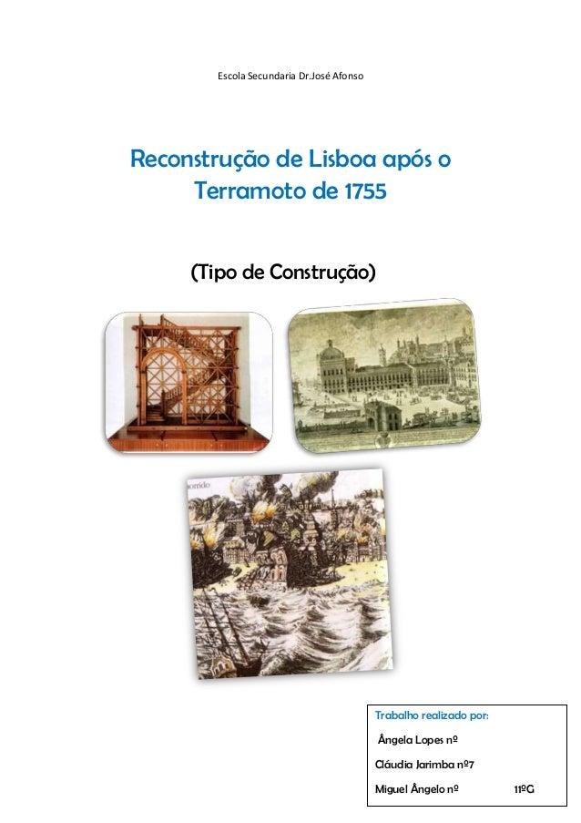 Escola Secundaria Dr.José AfonsoReconstrução de Lisboa após oTerramoto de 1755(Tipo de Construção)Trabalho realizado por:Â...