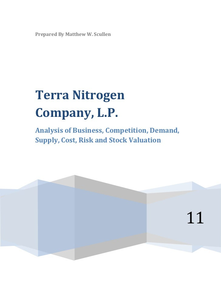 Prepared By Matthew W. ScullenTerra NitrogenCompany, L.P.Analysis of Business, Competition, Demand,Supply, Cost, Risk and ...