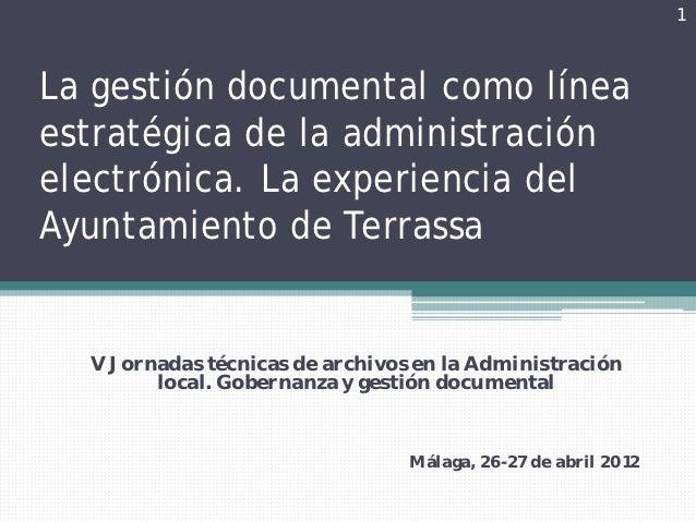 1La gestión documental como líneaestratégica de la administraciónelectrónica. La experiencia delAyuntamiento de Terrassa  ...