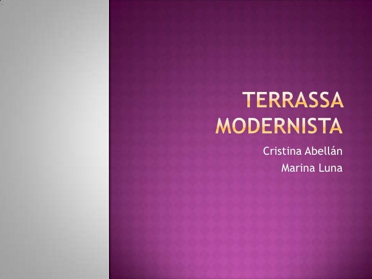 TERRASSA MODERNISTA<br />Cristina Abellán<br />Marina Luna<br />