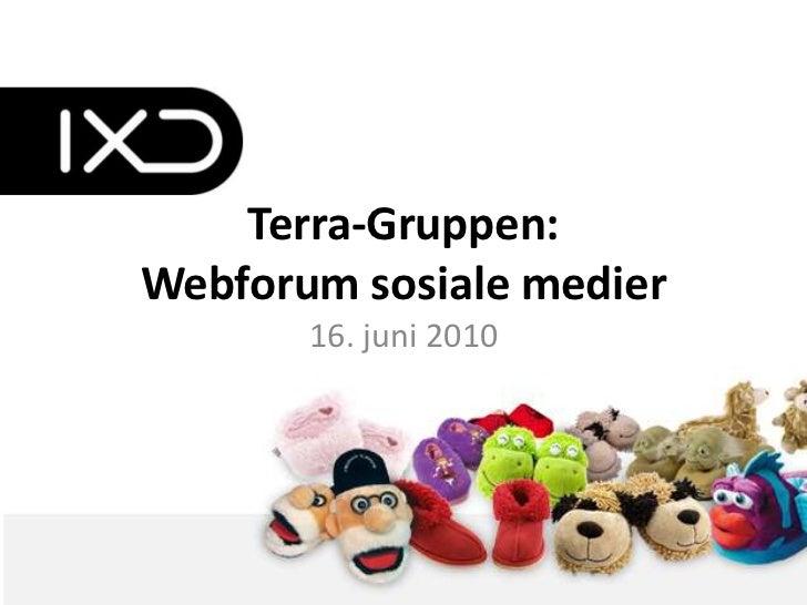 Terra-Gruppen:Webforum sosiale medier<br />16. juni 2010<br />