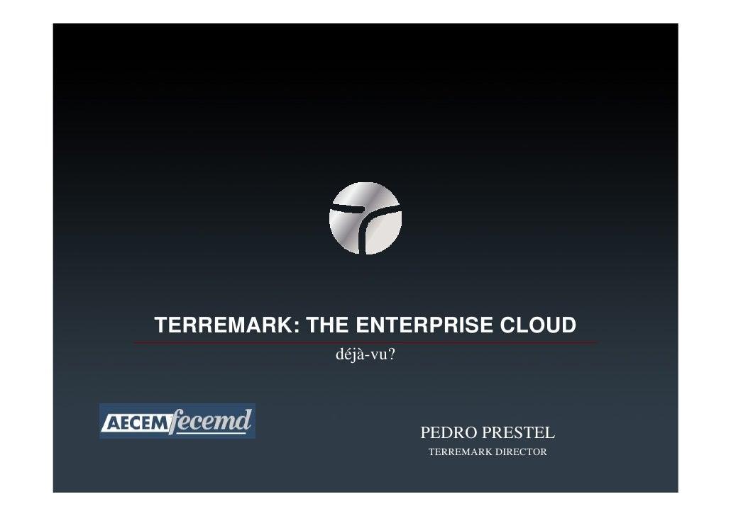 TERREMARK: THE ENTERPRISE CLOUD              déjà-vu?                            PEDRO PRESTEL                         TER...