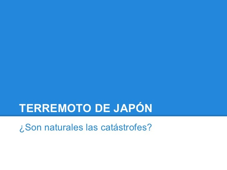 TERREMOTO DE JAPÓN¿Son naturales las catástrofes?