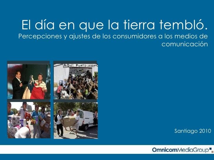 El día en que la tierra tembló. Percepciones y ajustes de los consumidores a los medios de comunicación Santiago 2010