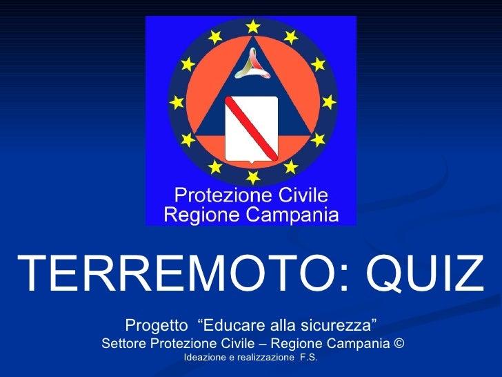 """TERREMOTO: QUIZ Progetto  """"Educare alla sicurezza"""" Settore Protezione Civile – Regione Campania © Ideazione e realizzazion..."""