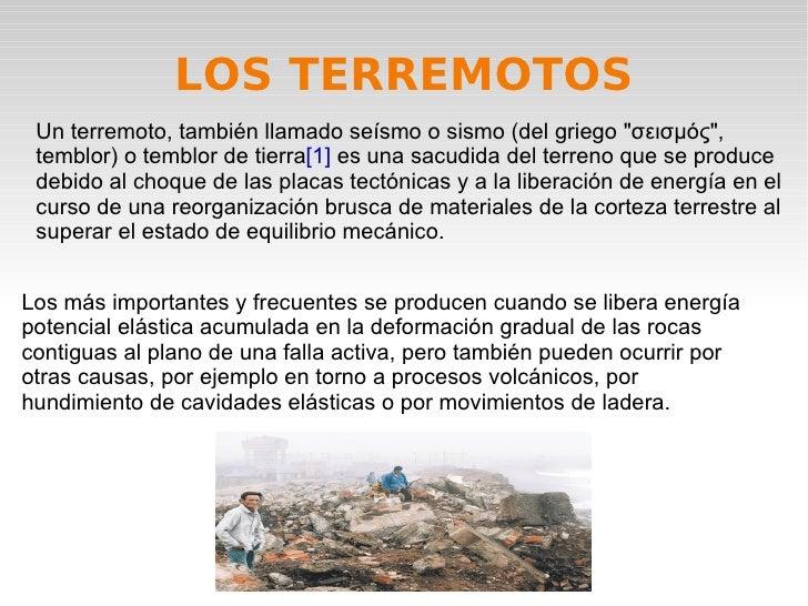 """LOS TERREMOTOS Un terremoto, también llamado seísmo o sismo (del griego """"σεισμός"""", temblor) o temblor de tierra ..."""