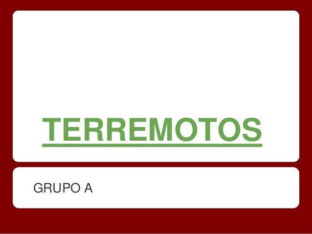 TERREMOTOS GRUPO A