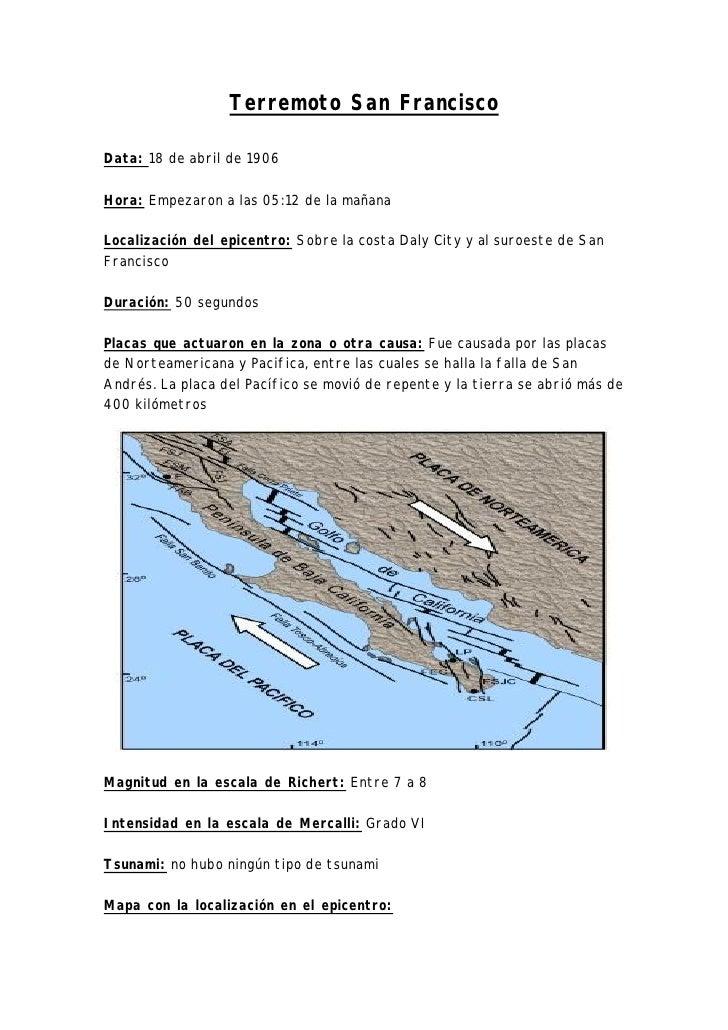 Terremoto San Francisco  Data: 18 de abril de 1906  Hora: Empezaron a las 05:12 de la mañana  Localización del epicentro: ...