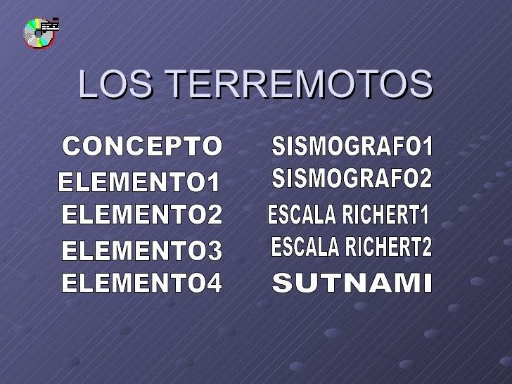 LOS TERREMOTOS CONCEPTO ELEMENTO1 ELEMENTO2 ELEMENTO3 ELEMENTO4 SISMOGRAFO1 SISMOGRAFO2 ESCALA RICHERT1 ESCALA RICHERT2 SU...