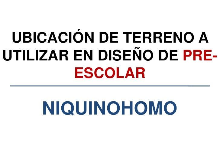 UBICACIÓN DE TERRENO A UTILIZAR EN DISEÑO DE PRE-ESCOLAR<br />NIQUINOHOMO<br />