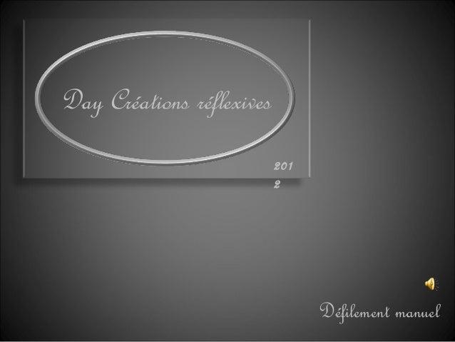 Day Créations réflexives Défilement manuel 201 2
