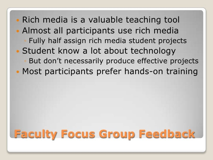Faculty Focus Group Feedback<br />Rich media is a valuable teaching tool<br />Almost all participants use rich media<br />...