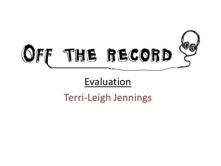 Evaluation<br />Terri-Leigh Jennings<br />