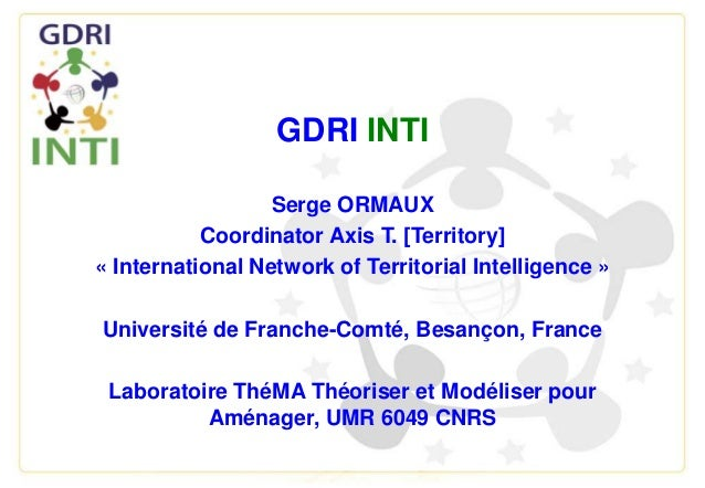 GDRI INTI Serge ORMAUX Coordinator Axis T. [Territory] « International Network of Territorial Intelligence » Université de...