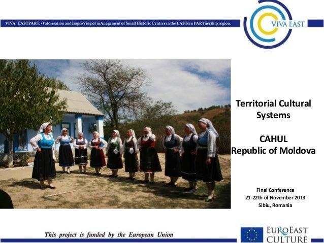 Territorial Cultural Systems CAHUL Republic of Moldova  Final Conference 21-22th of November 2013 Sibiu, Romania
