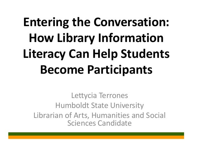 Entering the Conversation: How Library InformationLiteracy Can Help Students    Become Participants             Lettycia T...
