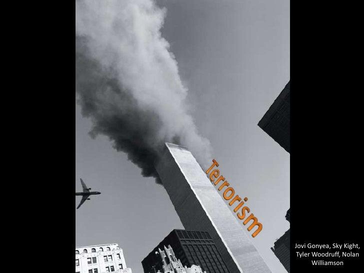 Terrorism<br />Jovi Gonyea, Sky Kight, Tyler Woodruff, Nolan Williamson<br />