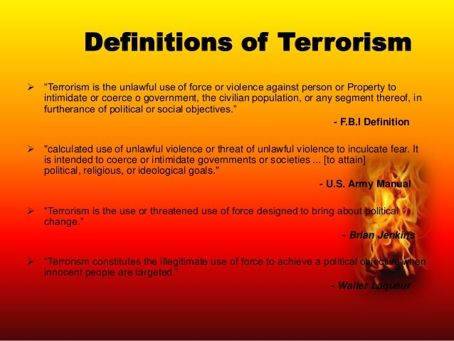 the definition of terrorism Terror definition is - a state of intense fear how to use terror in a sentence synonym discussion of terror a state of intense fear one that inspires fear.