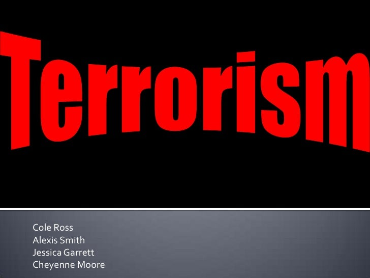 Terrorism<br />Cole Ross<br />Alexis Smith<br />Jessica Garrett<br />Cheyenne Moore<br />