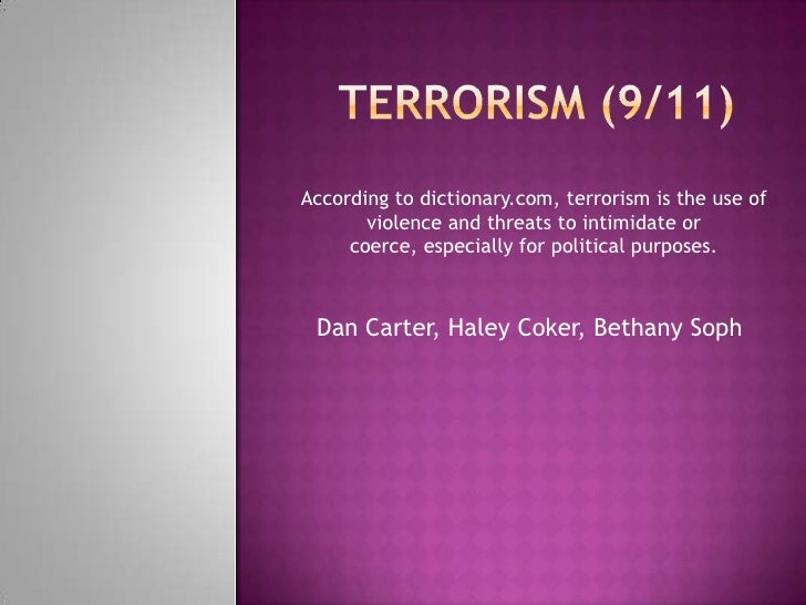 Terrorism (9/11)<br />Dan Carter, Haley Coker, Bethany Soph<br />According to dictionary.com, terrorism is the use of viol...