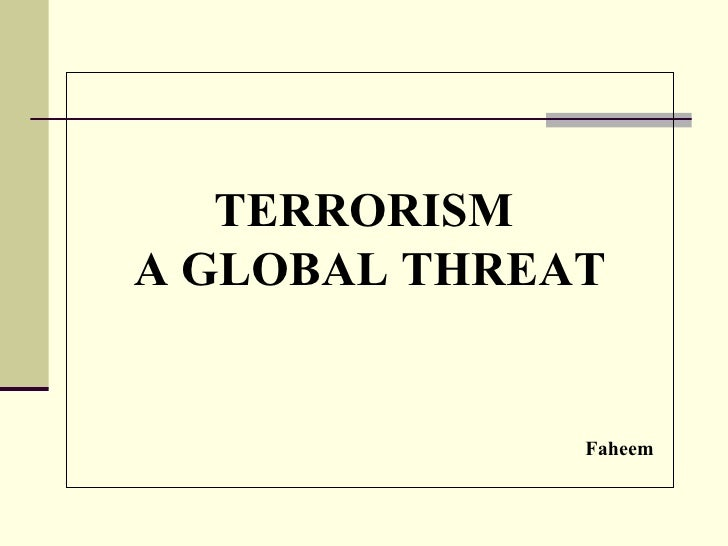 TERRORISMA GLOBAL THREAT              Faheem
