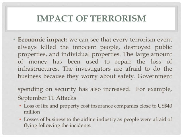 terrorism and its impacts essay Wagner discusses how the war on terrorism has changed our world and the  terrorism's impact on international relations  of sources of finance for its.