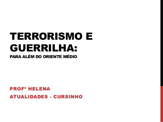 TERRORISMO EGUERRILHA:PARA ALÉM DO ORIENTE MÉDIOPROFª HELENAATUALIDADES - CURSINHO