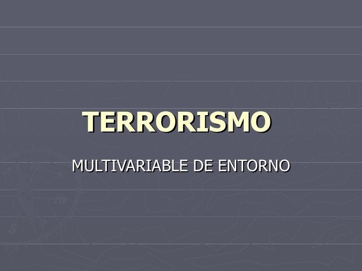 TERRORISMO   MULTIVARIABLE DE ENTORNO