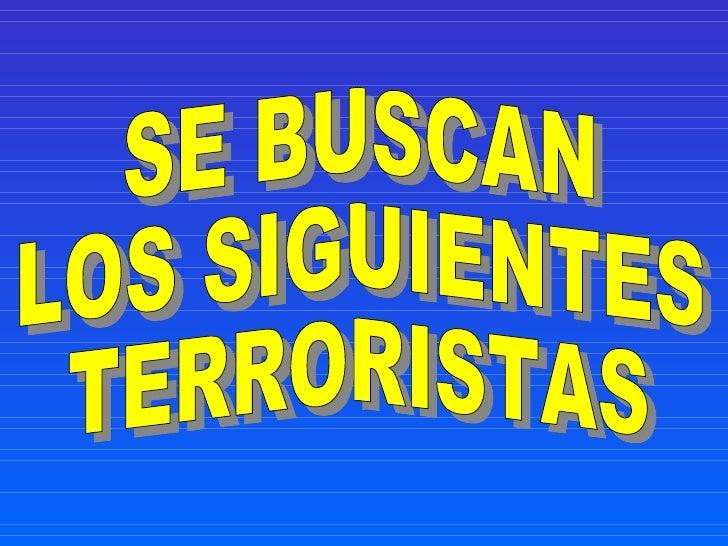 SE BUSCAN  LOS SIGUIENTES  TERRORISTAS