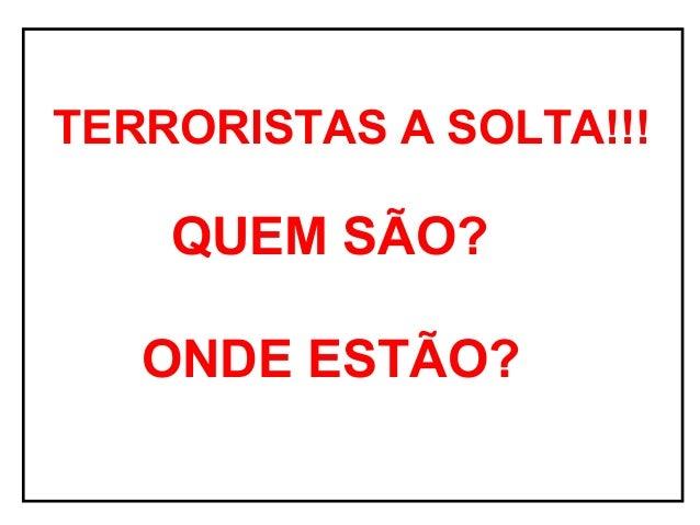 TERRORISTAS A SOLTA!!! QUEM SÃO? ONDE ESTÃO?