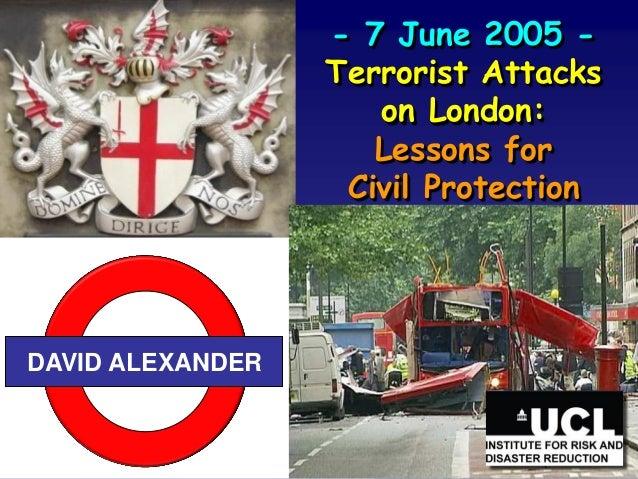 - 7 June 2005 -                  Terrorist Attacks                     on London:                     Lessons for         ...