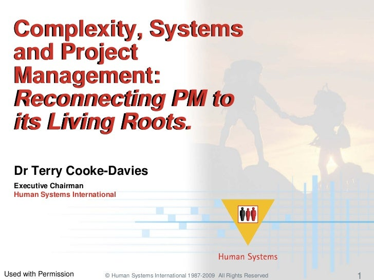 Complexity, Systems  and Project  Management:  Reconnecting PM to  its Living Roots.  Dr Terry Cooke-Davies  Executive Cha...