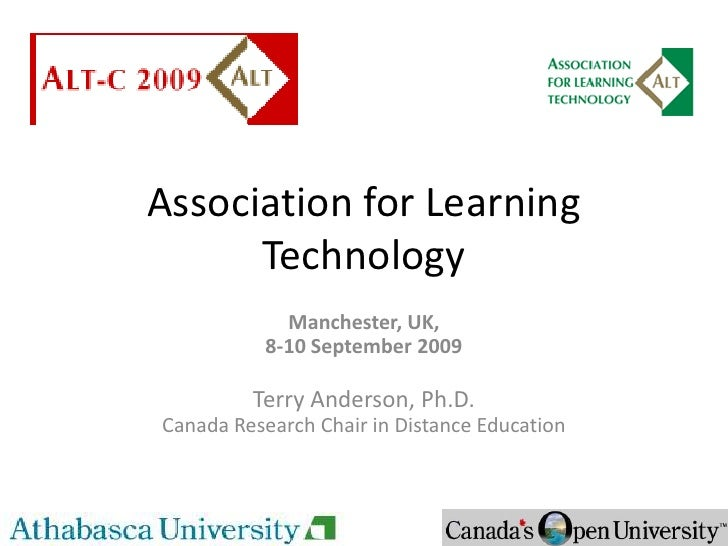 Association for Learning Technology<br />Manchester, UK, <br />8-10 September 2009<br />Terry Anderson, Ph.D.<br />Canada ...