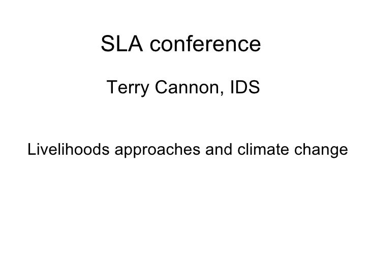 SLA conference   Terry Cannon, IDS Livelihoods approaches and climate change