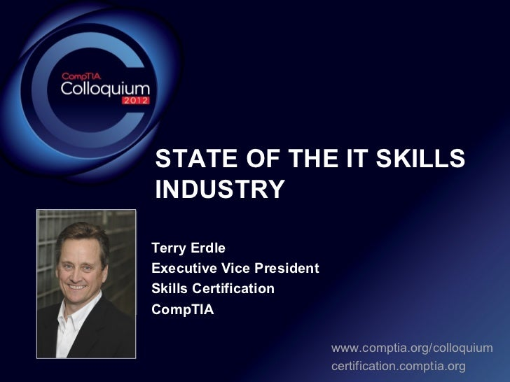 STATE OF THE IT SKILLS        INDUSTRY        Terry ErdlePhoto        Executive Vice President        Skills Certification...