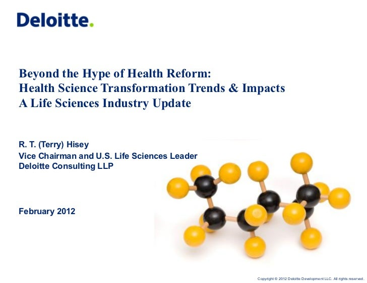 Beyond the Hype of Health Reform:Health Science Transformation Trends & ImpactsA Life Sciences Industry UpdateR. T. (Terry...