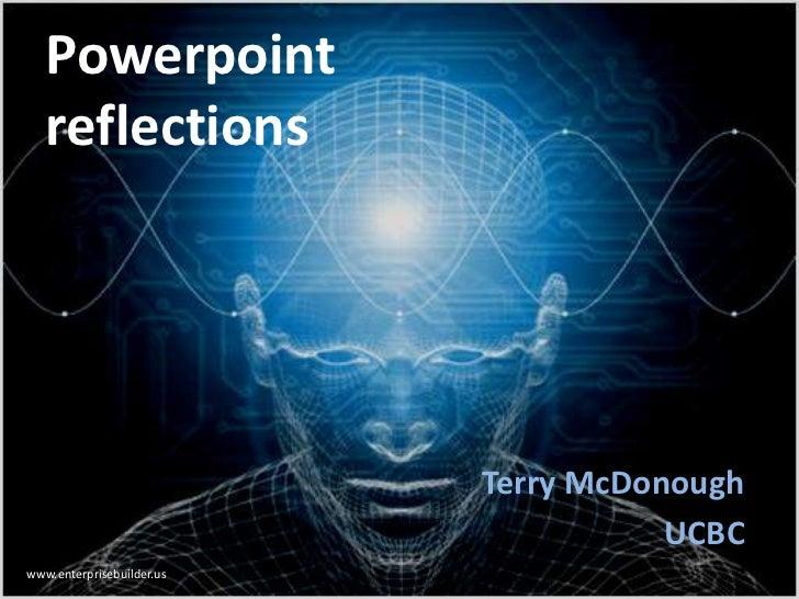 Powerpoint   reflections                           Terry McDonough                                      UCBCwww.enterprise...