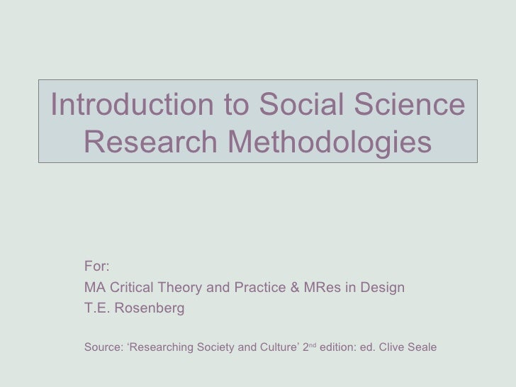 Introduction to Social Science Research Methodologies For:  MA Critical Theory and Practice & MRes in Design T.E. Rosenber...