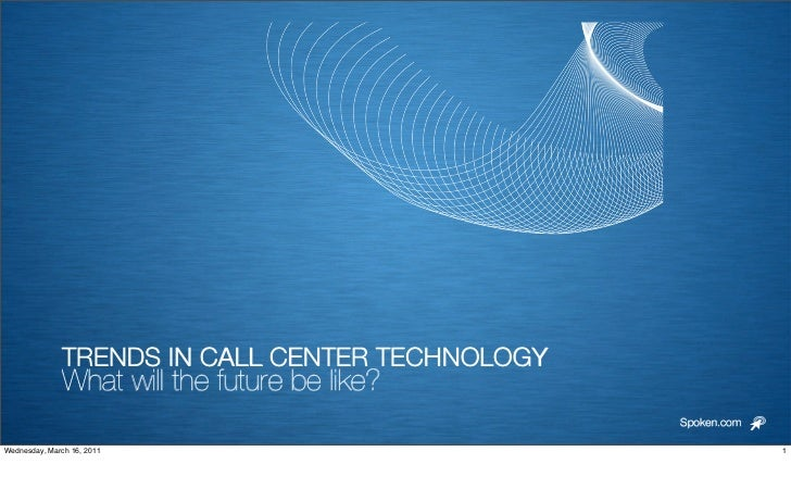 TRENDS IN CALL CENTER TECHNOLOGY              What will the future be like?                                               ...
