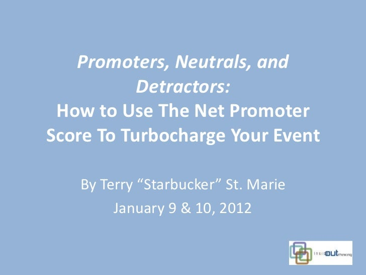 """Promoters, Neutrals, and           Detractors: How to Use The Net PromoterScore To Turbocharge Your Event   By Terry """"Star..."""